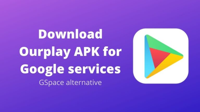 How to use OurPlay Apk on Huawei phones to install GMS